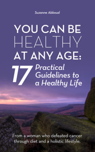 You Can Be Healthy at Any Age: 17 Practical Guidelines to a Healthy Life